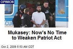 Mukasey: Now's No Time to Weaken Patriot Act