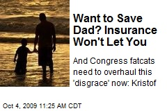 Want to Save Dad? Insurance Won't Let You