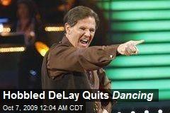 Hobbled DeLay Quits Dancing