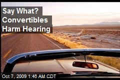 Say What? Convertibles Harm Hearing