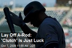 Lay Off A-Rod: 'Clutch' Is Just Luck