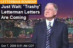 Just Wait: 'Trashy' Letterman Letters Are Coming