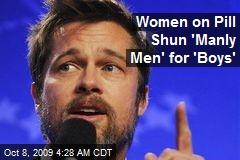 Women on Pill Shun 'Manly Men' for 'Boys'
