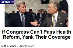 If Congress Can't Pass Health Reform, Yank Their Coverage