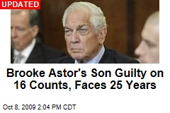 Brooke Astor's Son Guilty on 16 Counts, Faces 25 Years