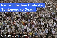 Iranian Election Protester Sentenced to Death