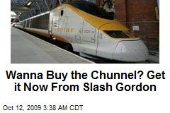 Wanna Buy the Chunnel? Get it Now From Slash Gordon