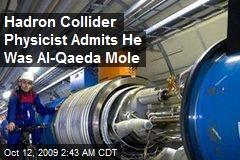 Hadron Collider Physicist Admits He Was Al-Qaeda Mole