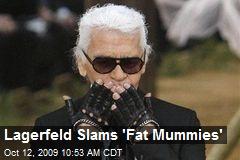 Lagerfeld Slams 'Fat Mummies'