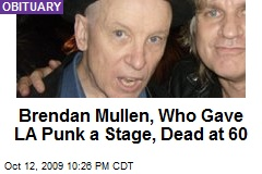 Brendan Mullen, Who Gave LA Punk a Stage, Dead at 60