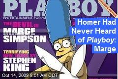 Homer Had Never Heard of Playboy : Marge