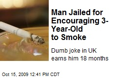 Man Jailed for Encouraging 3-Year-Old to Smoke
