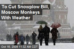 To Cut Snowplow Bill, Moscow Monkeys With Weather