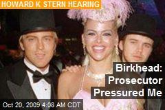 Birkhead: Prosecutor Pressured Me