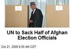 UN to Sack Half of Afghan Election Officials