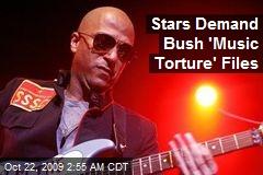 Stars Demand Bush 'Music Torture' Files