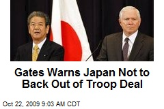 Gates Warns Japan Not to Back Out of Troop Deal