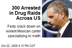 300 Arrested in Drug Raids Across US