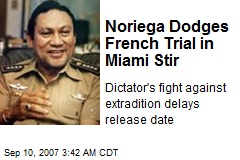 Noriega Dodges French Trial in Miami Stir