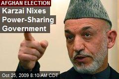 Karzai Nixes Power-Sharing Government