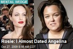 Rosie: I Almost Dated Angelina