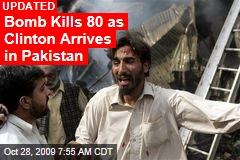 Bomb Kills 80 as Clinton Arrives in Pakistan