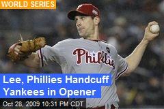 Lee, Phillies Handcuff Yankees in Opener