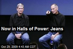 Now in Halls of Power: Jeans
