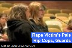 Rape Victim's Pals Rip Cops, Guards
