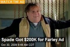 Spade Got $200K for Farley Ad