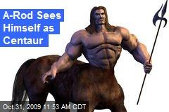 A-Rod Sees Himself as Centaur