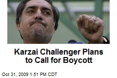 Karzai Challenger Plans to Call for Boycott