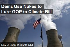 Dems Use Nukes to Lure GOP to Climate Bill