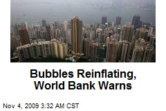 Bubbles Reinflating, World Bank Warns