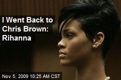 I Went Back to Chris Brown: Rihanna