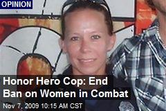 Honor Hero Cop: End Ban on Women in Combat