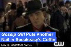 Gossip Girl Puts Another Nail in Speakeasy's Coffin