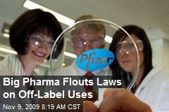 Big Pharma Flouts Laws on Off-Label Uses
