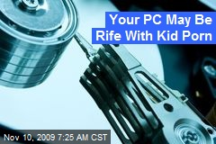 Your PC May Be Rife With Kid Porn