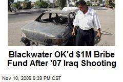 Blackwater OK'd $1M Bribe Fund After '07 Iraq Shooting
