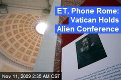 ET, Phone Rome: Vatican Holds Alien Conference