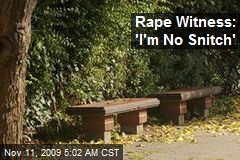 Rape Witness: 'I'm No Snitch'