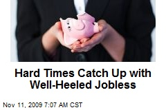 Hard Times Catch Up with Well-Heeled Jobless