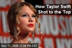 How Taylor Swift Shot to the Top