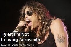 Tyler: I'm Not Leaving Aerosmith