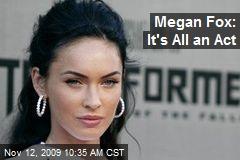 Megan Fox: It's All an Act