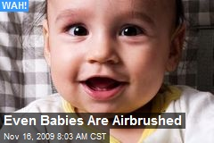 Even Babies Are Airbrushed