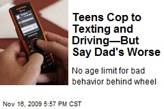 Teens Cop to Texting and Driving—But Say Dad's Worse
