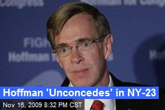 Hoffman 'Unconcedes' in NY-23