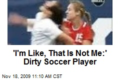 'I'm Like, That Is Not Me:' Dirty Soccer Player
